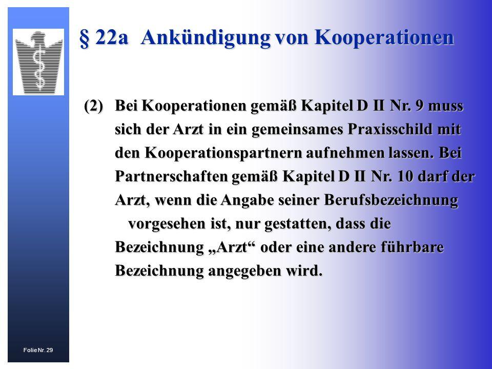 Folie Nr. 29 (2)Bei Kooperationen gemäß Kapitel D II Nr. 9 muss sich der Arzt in ein gemeinsames Praxisschild mit den Kooperationspartnern aufnehmen l