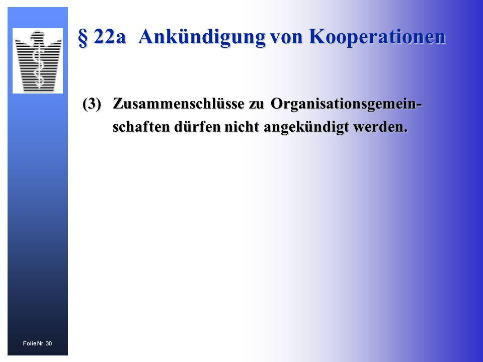 Folie Nr. 30 (3)Zusammenschlüsse zu Organisationsgemein- schaften dürfen nicht angekündigt werden. § 22aAnkündigung von Kooperationen