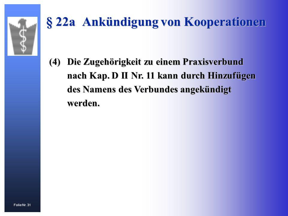 Folie Nr. 31 (4)Die Zugehörigkeit zu einem Praxisverbund nach Kap. D II Nr. 11 kann durch Hinzufügen des Namens des Verbundes angekündigt werden. § 22