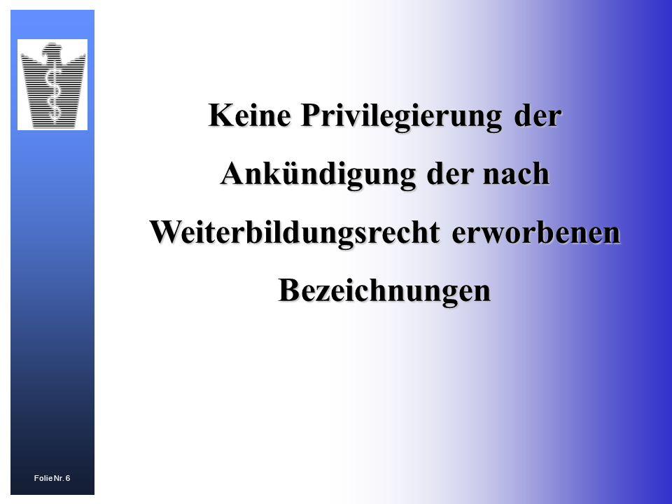 Folie Nr. 6 Keine Privilegierung der Ankündigung der nach Weiterbildungsrecht erworbenen Bezeichnungen