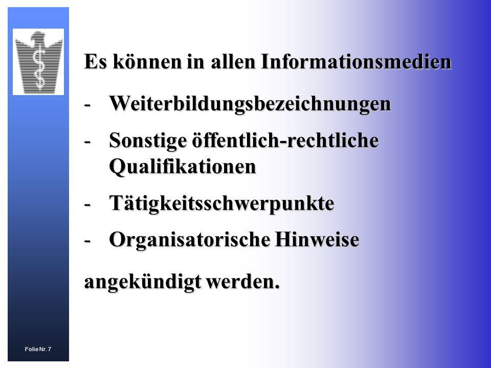 Folie Nr. 7 Es können in allen Informationsmedien -Weiterbildungsbezeichnungen -Sonstige öffentlich-rechtliche Qualifikationen -Tätigkeitsschwerpunkte