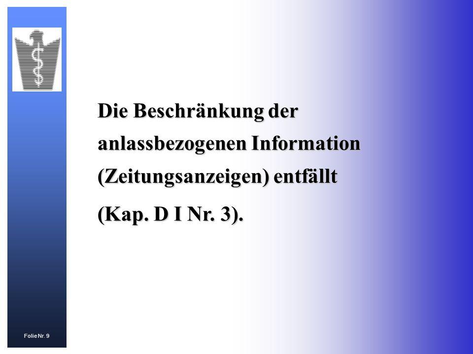 Folie Nr. 9 Die Beschränkung der anlassbezogenen Information (Zeitungsanzeigen) entfällt (Kap. D I Nr. 3).