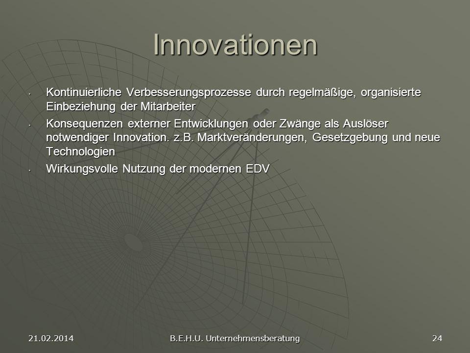 21.02.2014 B.E.H.U. Unternehmensberatung 24 Innovationen Kontinuierliche Verbesserungsprozesse durch regelmäßige, organisierte Einbeziehung der Mitarb