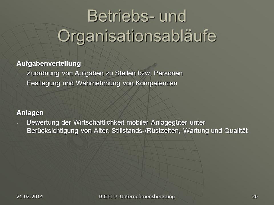 21.02.2014 B.E.H.U. Unternehmensberatung 26 Betriebs- und Organisationsabläufe Aufgabenverteilung Zuordnung von Aufgaben zu Stellen bzw. Personen Zuor