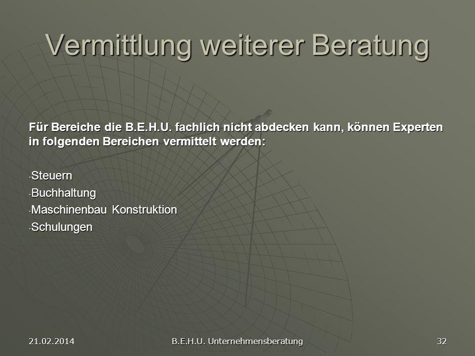 21.02.2014 B.E.H.U. Unternehmensberatung 32 Vermittlung weiterer Beratung Für Bereiche die B.E.H.U. fachlich nicht abdecken kann, können Experten in f