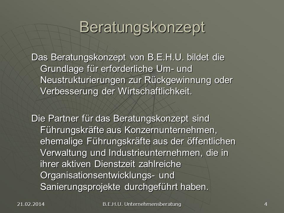 21.02.2014 B.E.H.U. Unternehmensberatung 4 Beratungskonzept Das Beratungskonzept von B.E.H.U. bildet die Grundlage für erforderliche Um- und Neustrukt