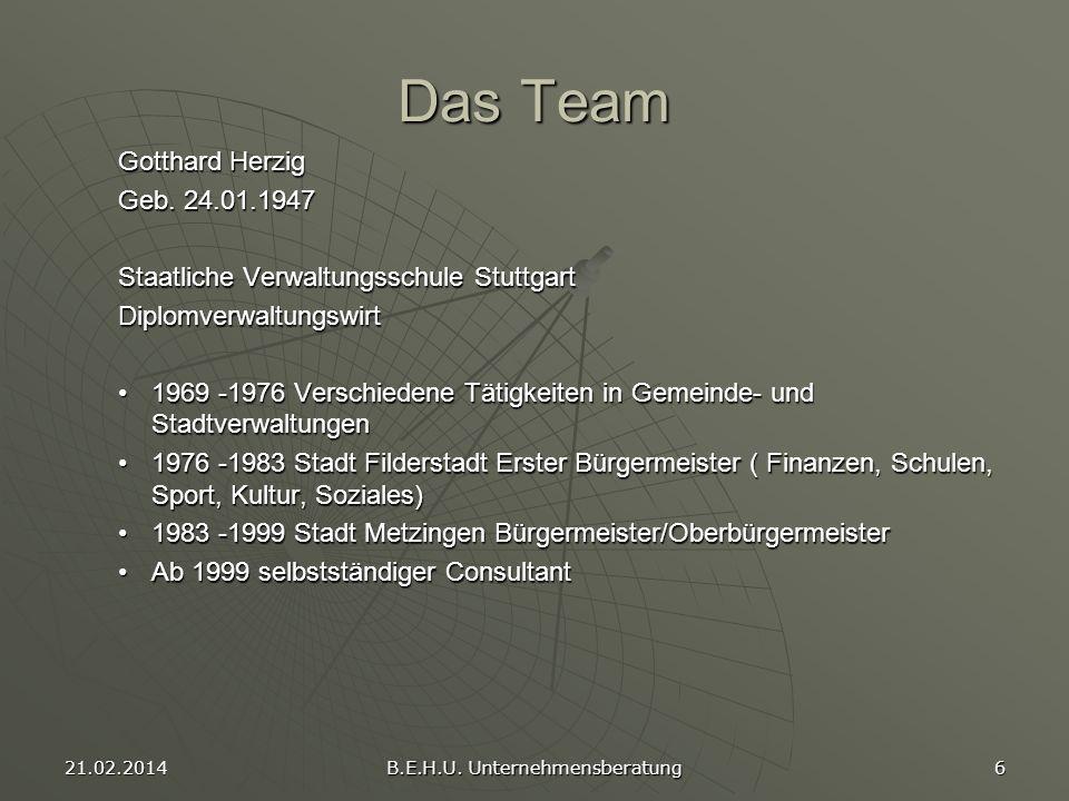 21.02.2014 B.E.H.U. Unternehmensberatung 6 Das Team Gotthard Herzig Geb. 24.01.1947 Staatliche Verwaltungsschule Stuttgart Diplomverwaltungswirt 1969