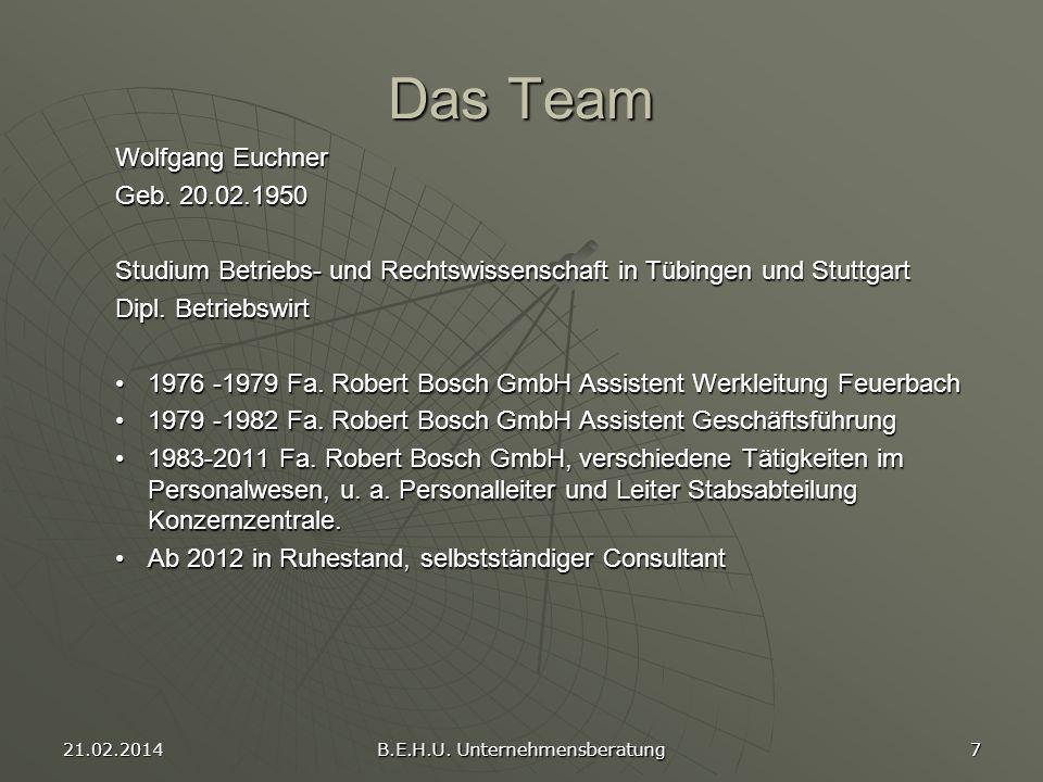 21.02.2014 B.E.H.U. Unternehmensberatung 7 Das Team Wolfgang Euchner Geb. 20.02.1950 Studium Betriebs- und Rechtswissenschaft in Tübingen und Stuttgar
