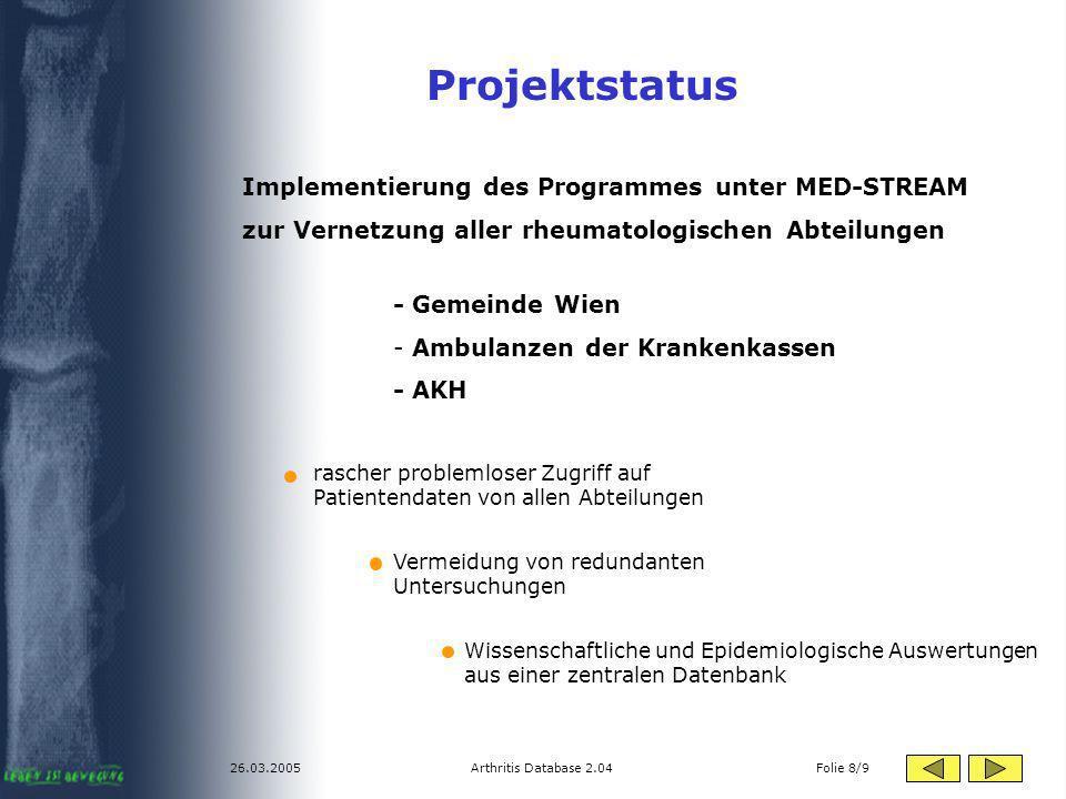 26.03.2005Arthritis Database 2.04 Folie 8/9 Projektstatus Implementierung des Programmes unter MED-STREAM zur Vernetzung aller rheumatologischen Abtei