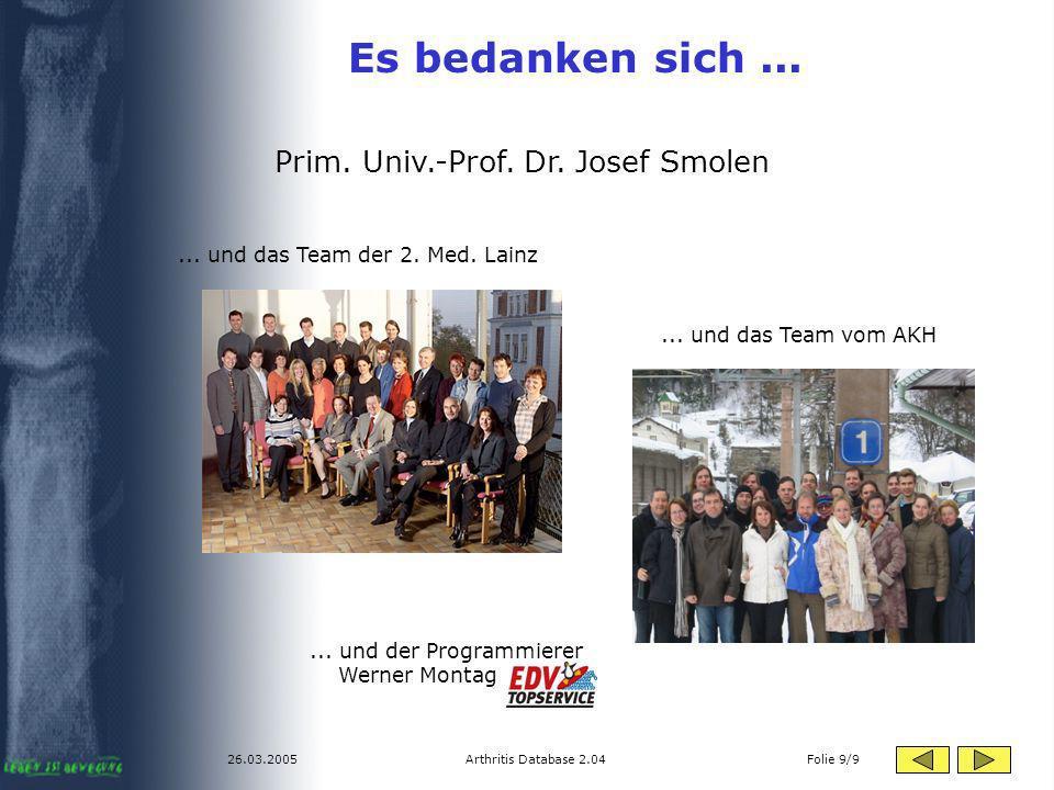 26.03.2005Arthritis Database 2.04 Folie 9/9 Es bedanken sich... Prim. Univ.-Prof. Dr. Josef Smolen... und das Team vom AKH... und das Team der 2. Med.