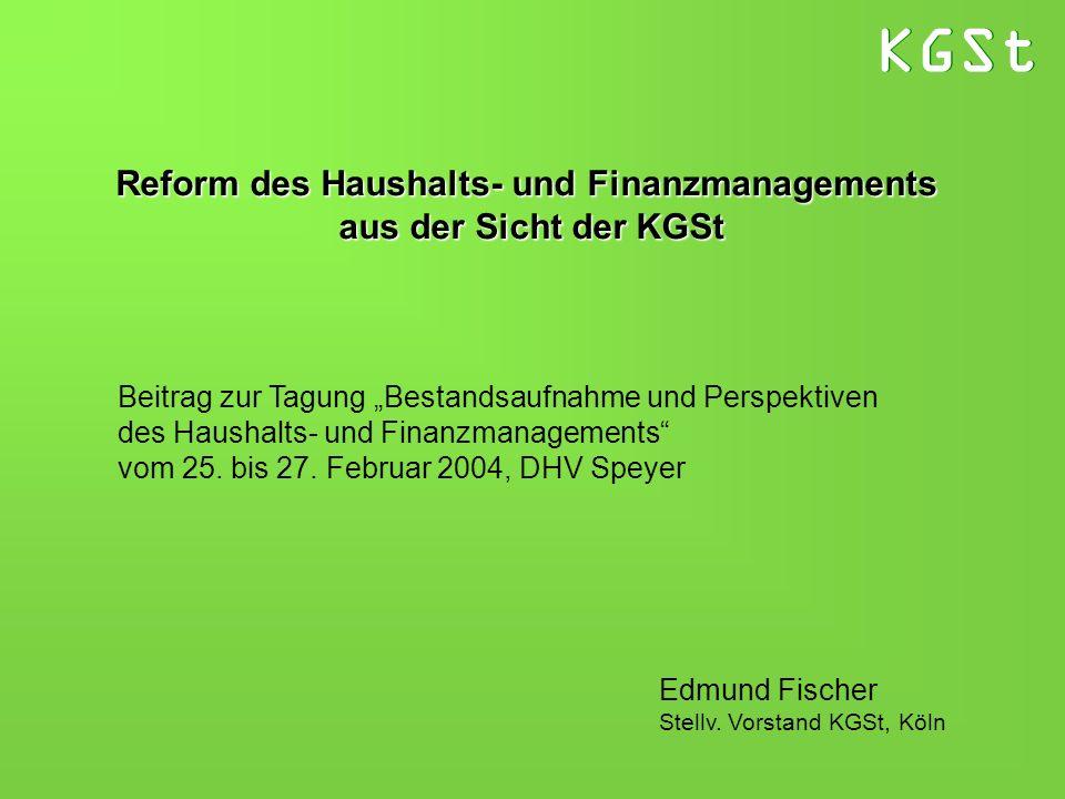 KGSt Beitrag zur Tagung Bestandsaufnahme und Perspektiven des Haushalts- und Finanzmanagements vom 25. bis 27. Februar 2004, DHV Speyer Edmund Fischer