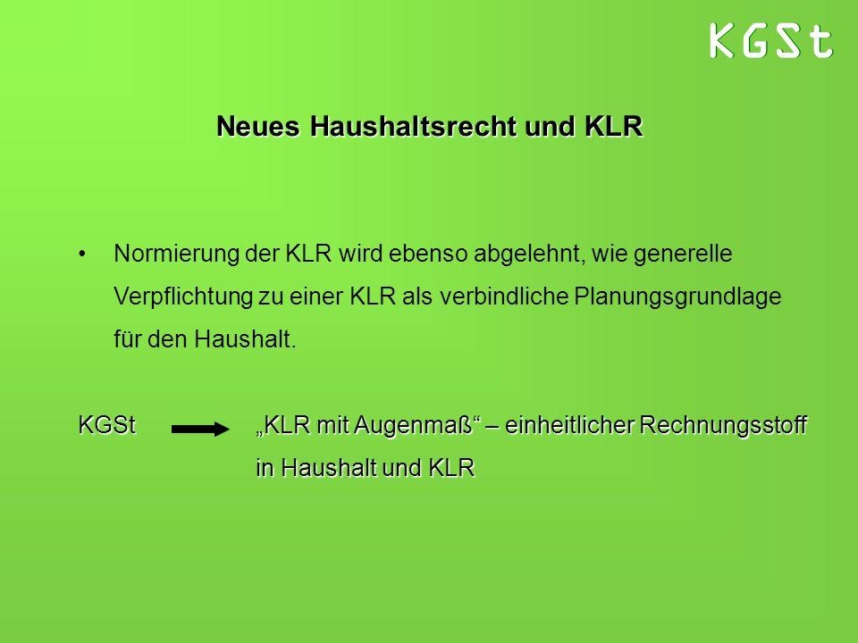 KGSt Neues Haushaltsrecht und KLR Normierung der KLR wird ebenso abgelehnt, wie generelle Verpflichtung zu einer KLR als verbindliche Planungsgrundlag