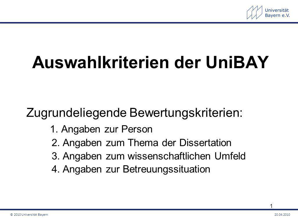 Auswahlkriterien der UniBAY Zugrundeliegende Bewertungskriterien: 1. Angaben zur Person 2. Angaben zum Thema der Dissertation 3. Angaben zum wissensch