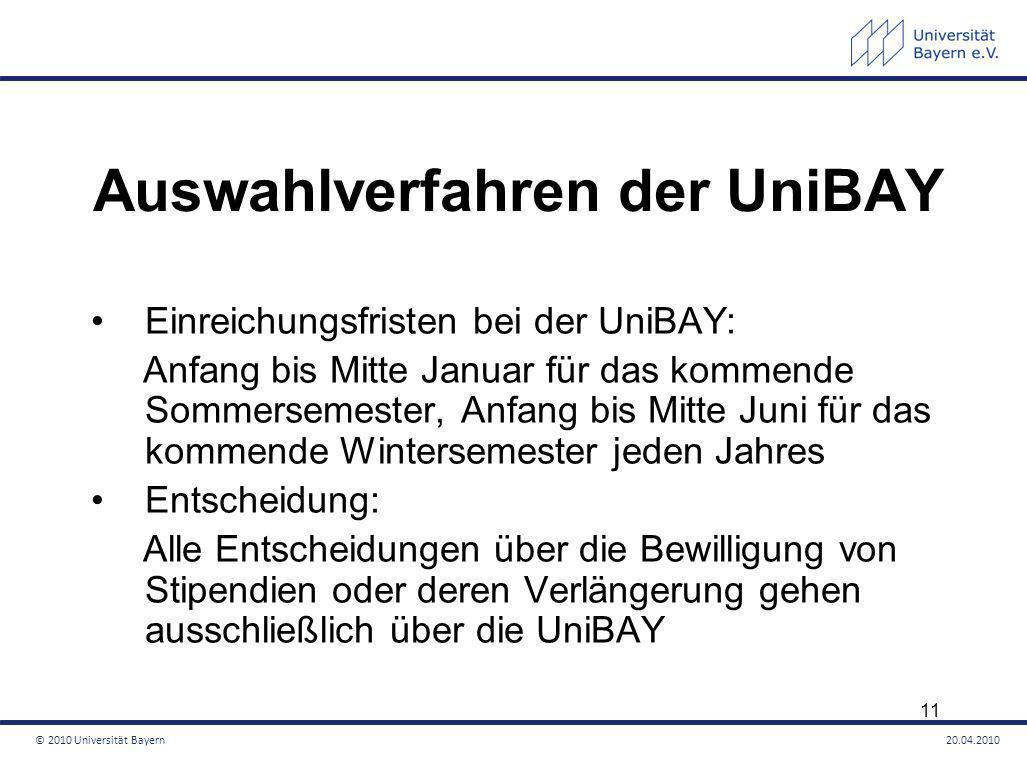 Auswahlverfahren der UniBAY Einreichungsfristen bei der UniBAY: Anfang bis Mitte Januar für das kommende Sommersemester, Anfang bis Mitte Juni für das
