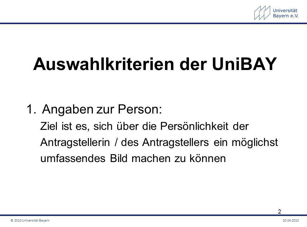 Auswahlkriterien der UniBAY 2.Angaben zum Thema der Dissertation: Wo ist das Thema international angesiedelt Exzellenz und Innovation des Projekts Nutzen für Forschung und Wirtschaft Einbindung in die Fach-Community © 2010 Universität Bayern20.04.2010 3