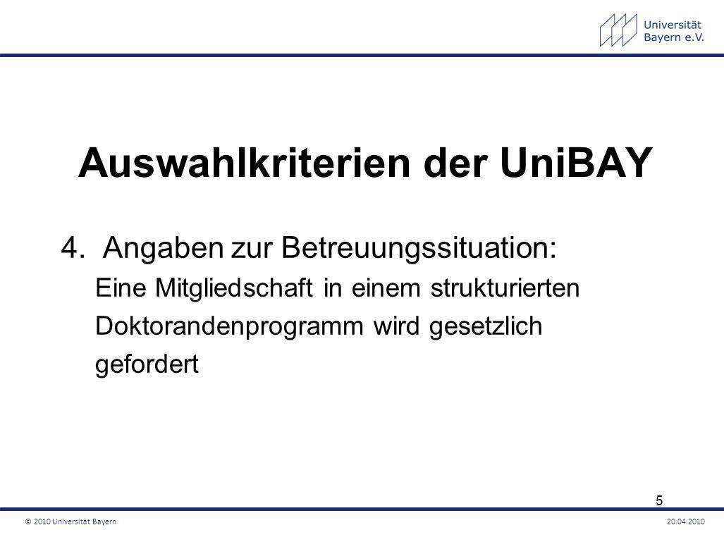 Auswahlkriterien der UniBAY 4. Angaben zur Betreuungssituation: Eine Mitgliedschaft in einem strukturierten Doktorandenprogramm wird gesetzlich geford