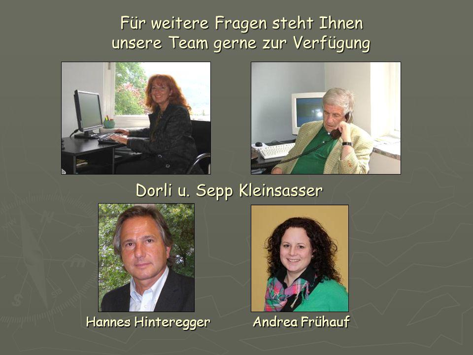 Für weitere Fragen steht Ihnen unsere Team gerne zur Verfügung Dorli u. Sepp Kleinsasser Hannes Hinteregger Andrea Frühauf