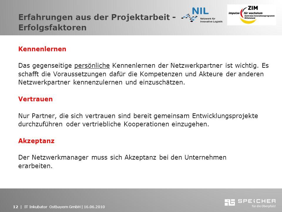 12   IT Inkubator Ostbayern GmbH   16.06.2010 Erfahrungen aus der Projektarbeit - Erfolgsfaktoren Kennenlernen Das gegenseitige persönliche Kennenlern