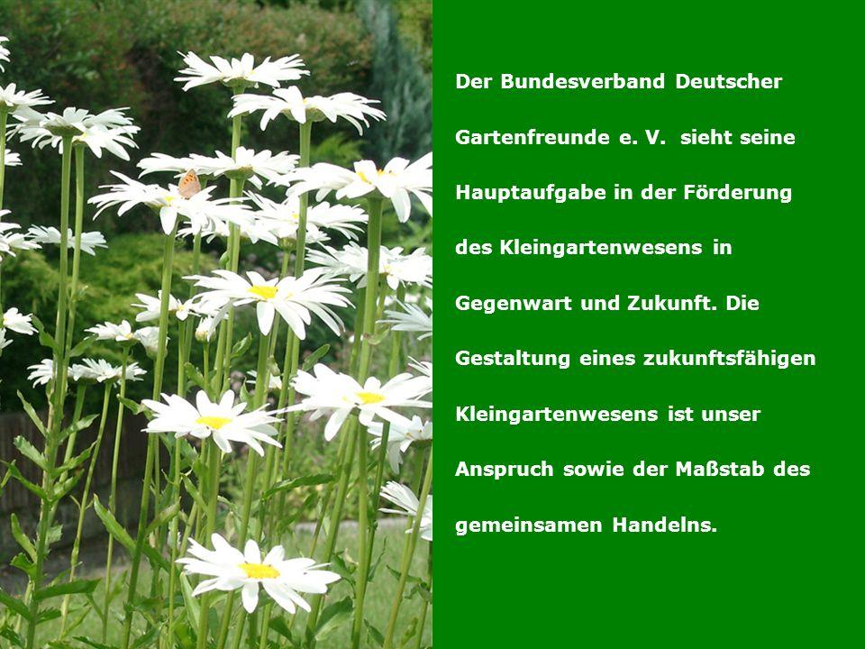 BUNDESVERBAND DEUTSCHER GARTENFREUNDE e.V. Der Bundesverband Deutscher Gartenfreunde e.