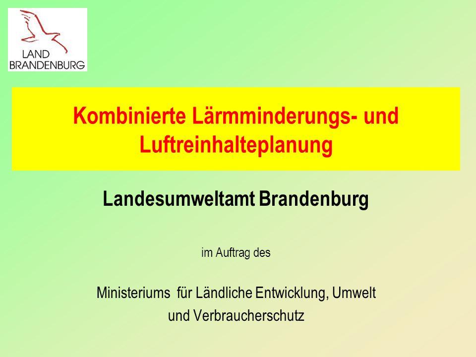 Kombinierte Lärmminderungs- und Luftreinhalteplanung Landesumweltamt Brandenburg im Auftrag des Ministeriums für Ländliche Entwicklung, Umwelt und Ver