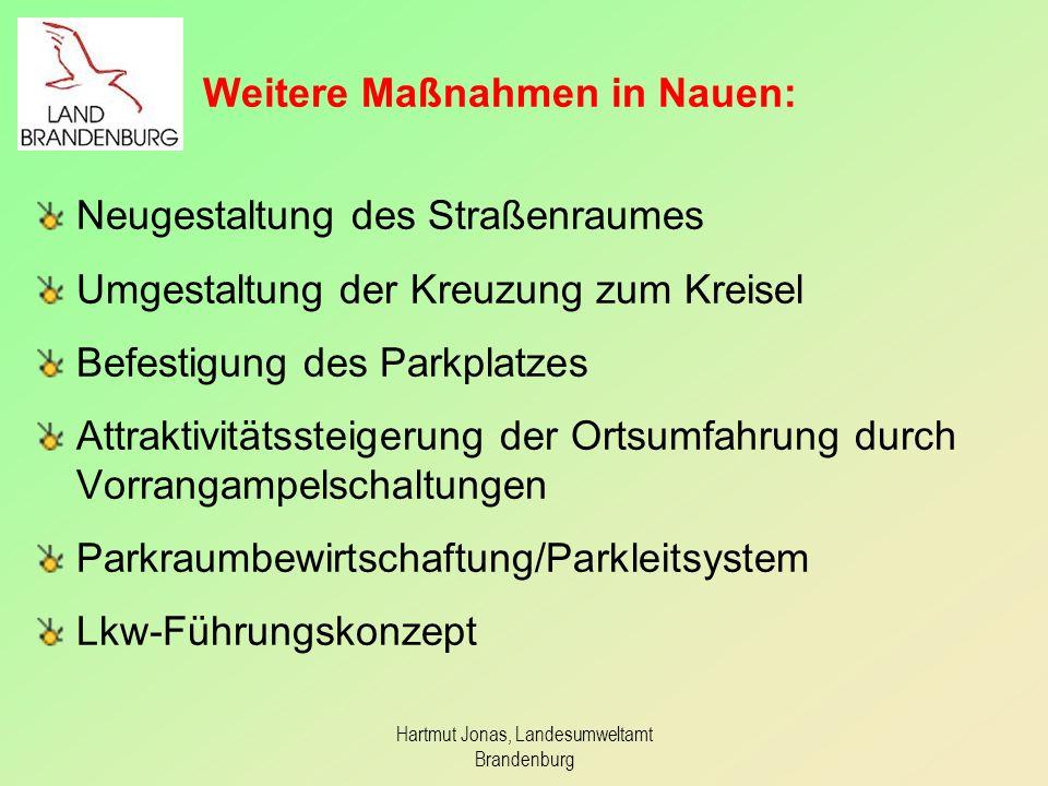 Hartmut Jonas, Landesumweltamt Brandenburg Weitere Maßnahmen in Nauen: Neugestaltung des Straßenraumes Umgestaltung der Kreuzung zum Kreisel Befestigu