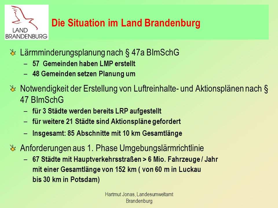 Hartmut Jonas, Landesumweltamt Brandenburg Die Situation im Land Brandenburg Lärmminderungsplanung nach § 47a BImSchG – 57 Gemeinden haben LMP erstell