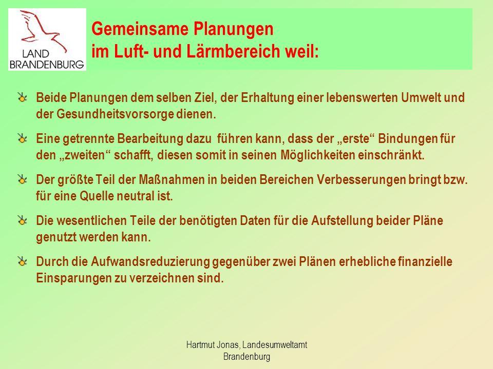 Hartmut Jonas, Landesumweltamt Brandenburg Gemeinsame Planungen im Luft- und Lärmbereich weil: Beide Planungen dem selben Ziel, der Erhaltung einer le