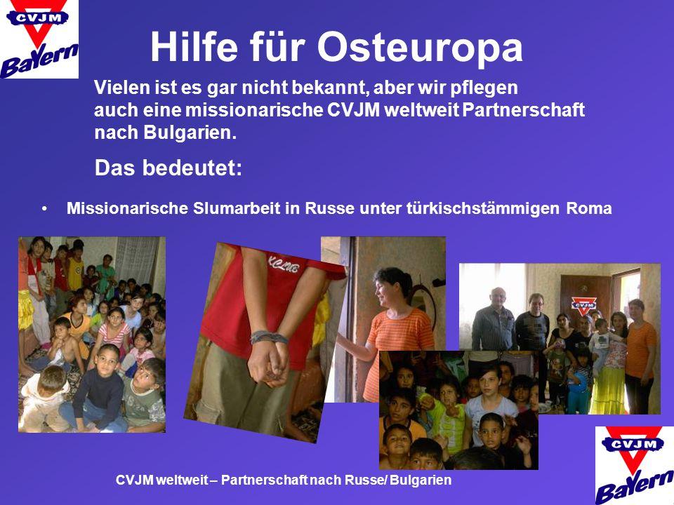 Hilfe für Osteuropa CVJM weltweit – Partnerschaft nach Russe/ Bulgarien Vielen ist es gar nicht bekannt, aber wir pflegen auch eine missionarische CVJ