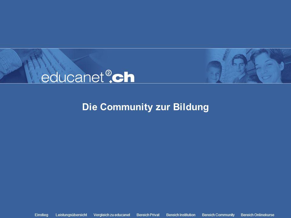 Die Community zur Bildung Leistungsübersicht Vergleich zu educanetBereich PrivatBereich Institution Bereich CommunityEinstiegBereich Onlinekurse