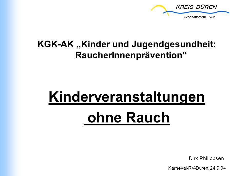 Geschäftsstelle KGK Karneval-RV-Düren, 24.9.04 KGK-AK Kinder und Jugendgesundheit: RaucherInnenprävention Kinderveranstaltungen ohne Rauch Dirk Philip