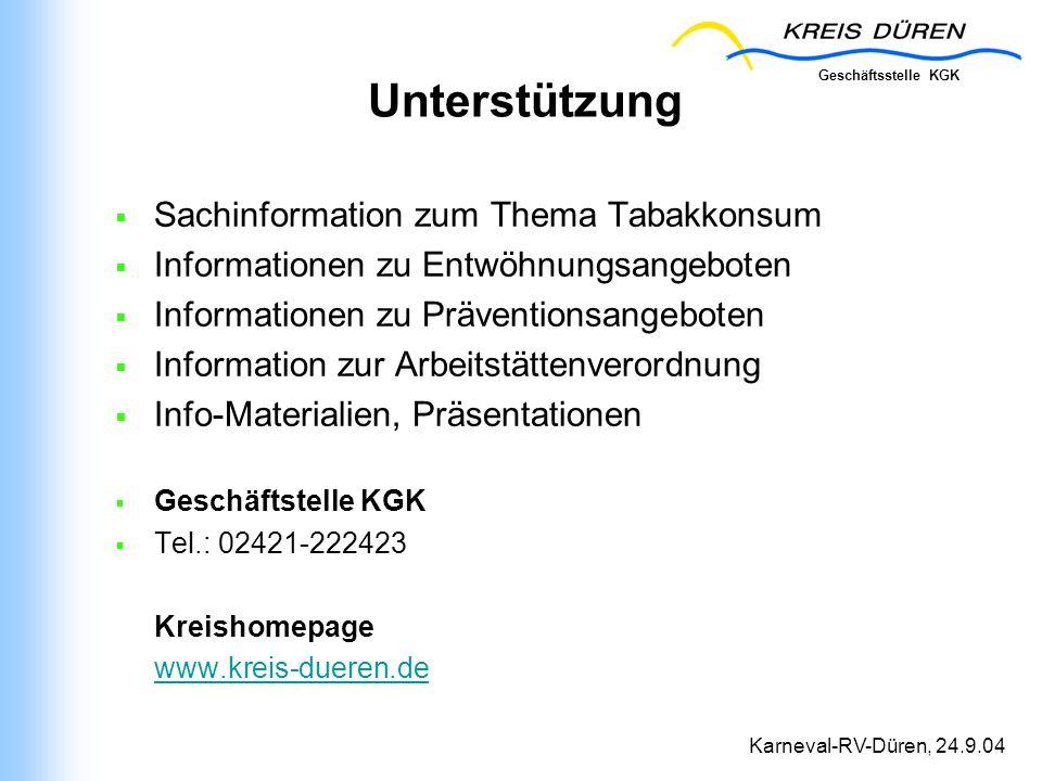 Geschäftsstelle KGK Karneval-RV-Düren, 24.9.04 Unterstützung Sachinformation zum Thema Tabakkonsum Informationen zu Entwöhnungsangeboten Informationen