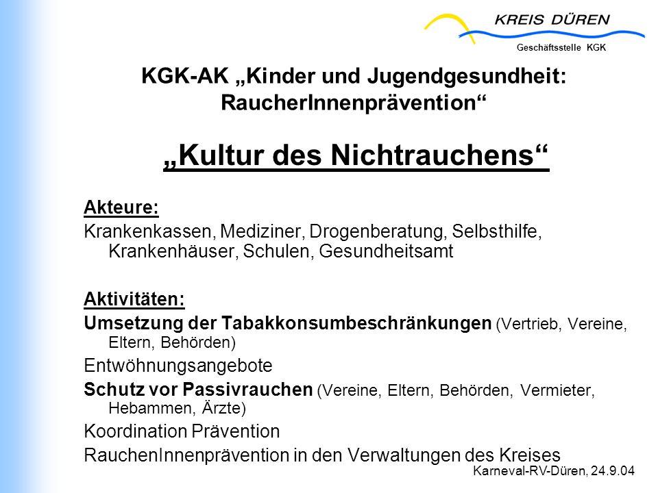 Geschäftsstelle KGK Karneval-RV-Düren, 24.9.04 KGK-AK Kinder und Jugendgesundheit: RaucherInnenprävention Kultur des Nichtrauchens Akteure: Krankenkas