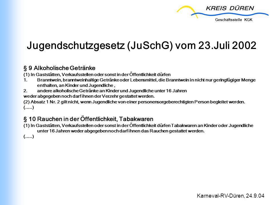 Geschäftsstelle KGK Karneval-RV-Düren, 24.9.04 Jugendschutzgesetz (JuSchG) vom 23.Juli 2002 § 9 Alkoholische Getränke (1) In Gaststätten, Verkaufsstel