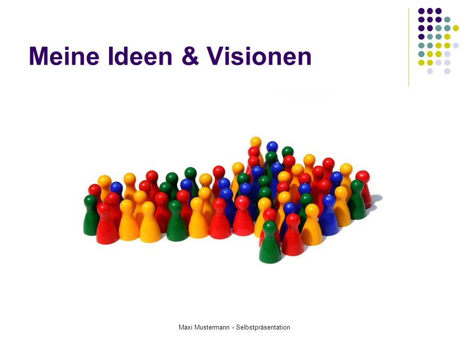 Maxi Mustermann - Selbstpräsentation Meine Ideen & Visionen