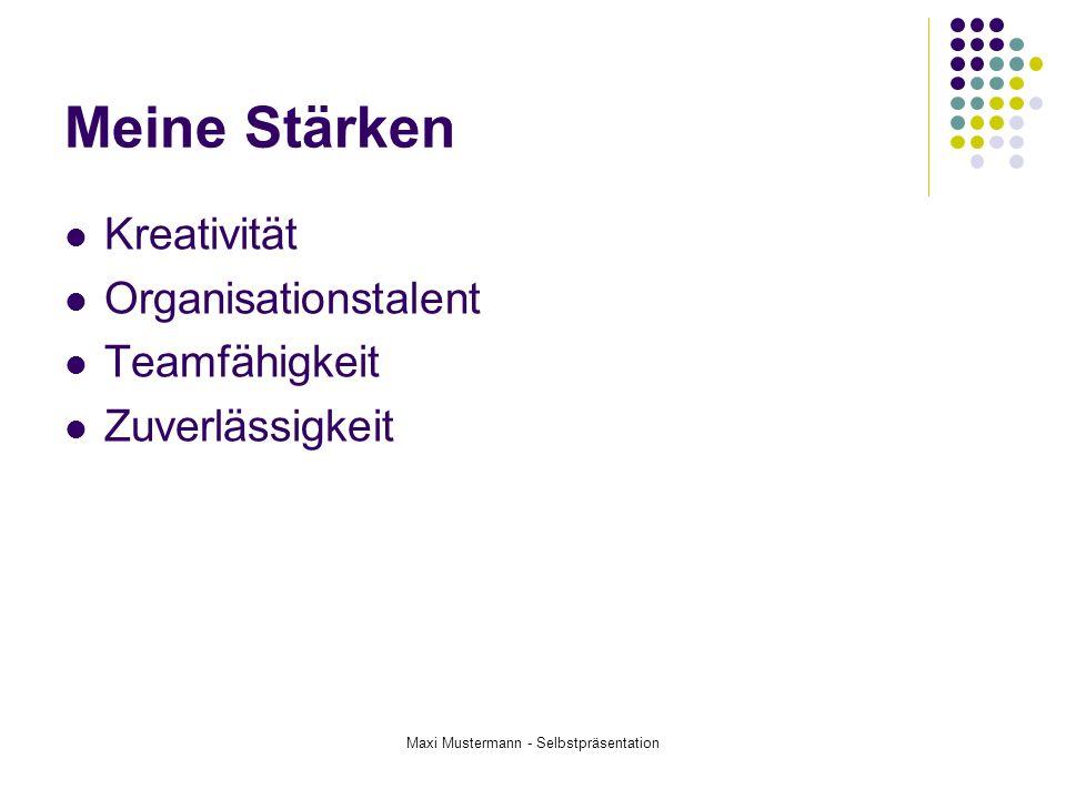 Maxi Mustermann - Selbstpräsentation Meine Stärken Kreativität Organisationstalent Teamfähigkeit Zuverlässigkeit