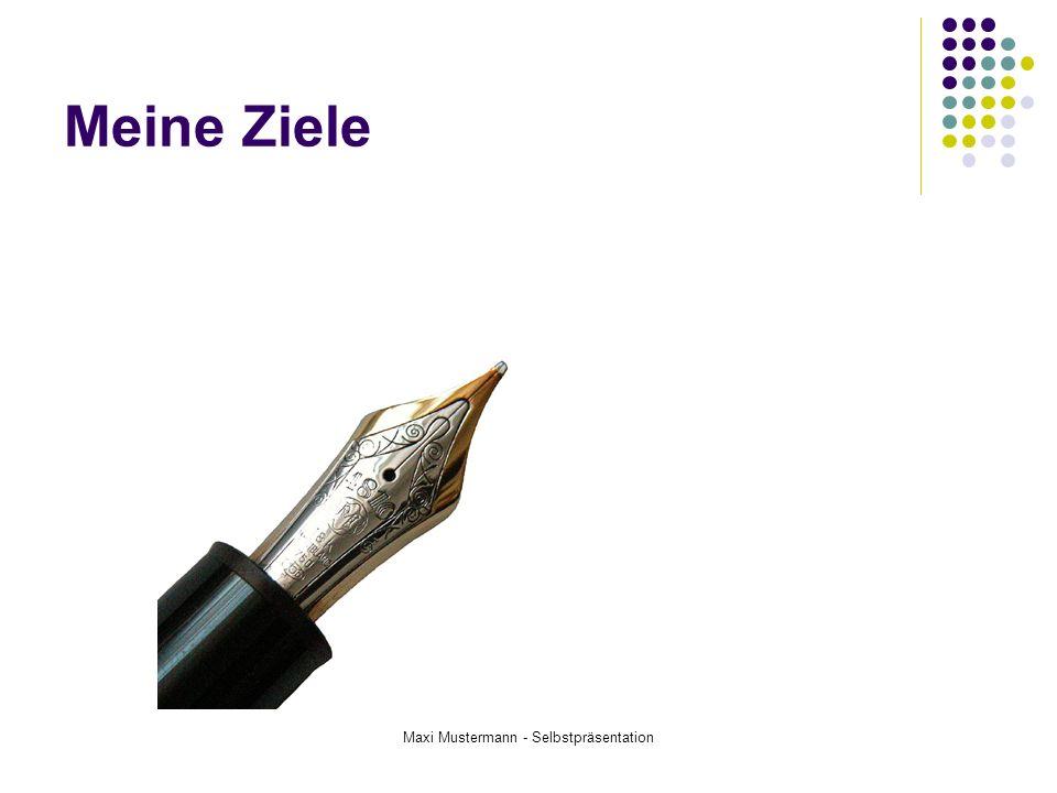 Maxi Mustermann - Selbstpräsentation Meine Ziele