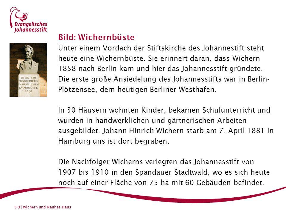 S.9 | Wichern und Rauhes Haus Bild: Wichernbüste Unter einem Vordach der Stiftskirche des Johannestift steht heute eine Wichernbüste. Sie erinnert dar
