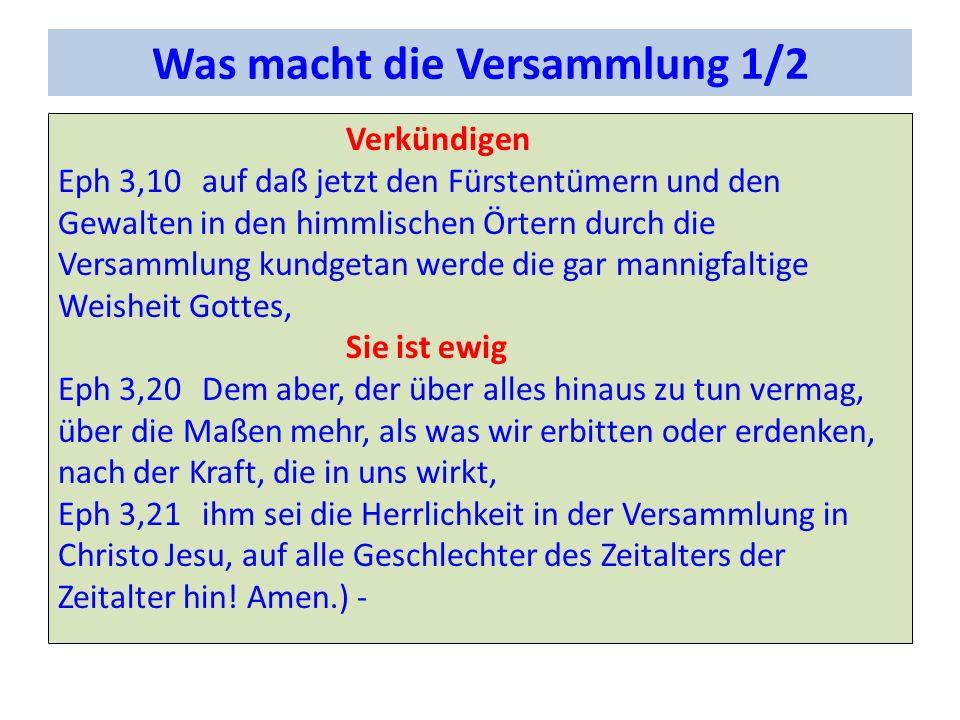 Was macht die Versammlung 1/2 Verkündigen Eph 3,10auf daß jetzt den Fürstentümern und den Gewalten in den himmlischen Örtern durch die Versammlung kun