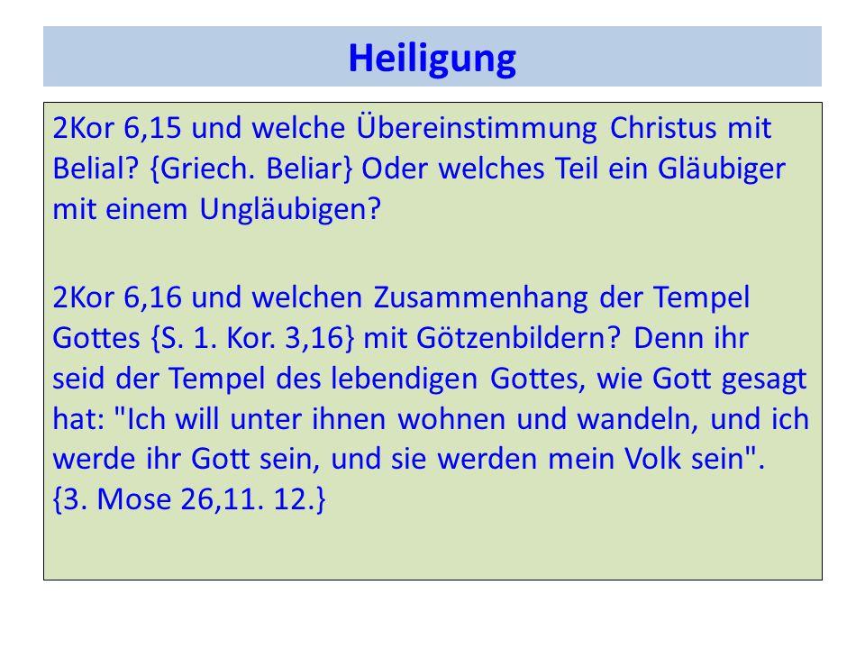 Heiligung 2Kor 6,15 und welche Übereinstimmung Christus mit Belial? {Griech. Beliar} Oder welches Teil ein Gläubiger mit einem Ungläubigen? 2Kor 6,16