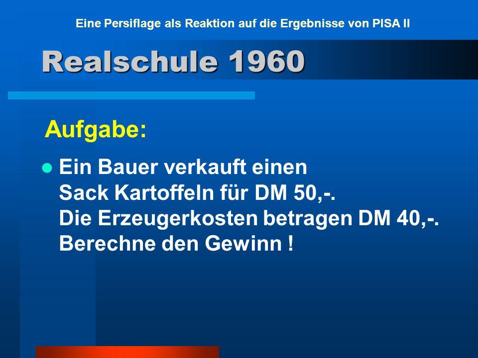 Realschule 1960 Ein Bauer verkauft einen Sack Kartoffeln für DM 50,-. Die Erzeugerkosten betragen DM 40,-. Berechne den Gewinn ! Aufgabe: Eine Persifl