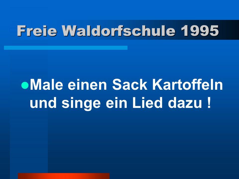 Freie Waldorfschule 1995 Male einen Sack Kartoffeln und singe ein Lied dazu !