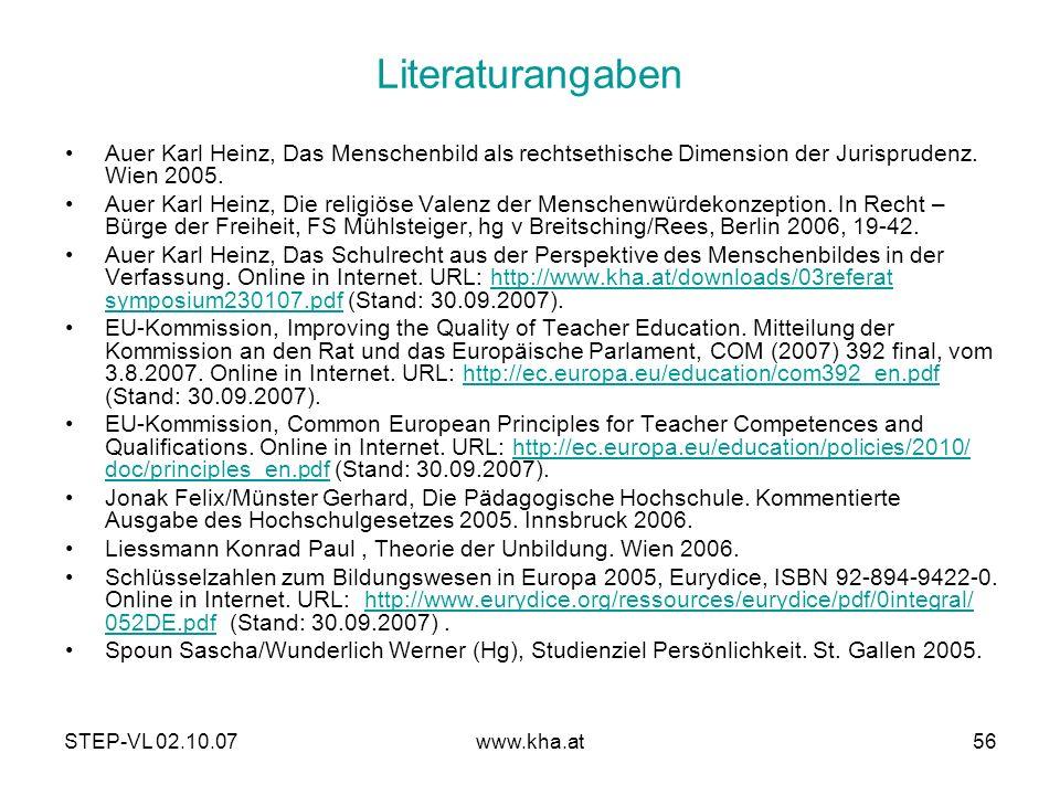 STEP-VL 02.10.07www.kha.at56 Literaturangaben Auer Karl Heinz, Das Menschenbild als rechtsethische Dimension der Jurisprudenz. Wien 2005. Auer Karl He