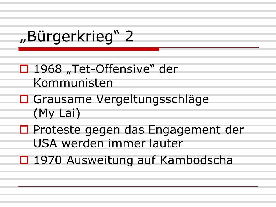 Bürgerkrieg 2 1968 Tet-Offensive der Kommunisten Grausame Vergeltungsschläge (My Lai) Proteste gegen das Engagement der USA werden immer lauter 1970 A