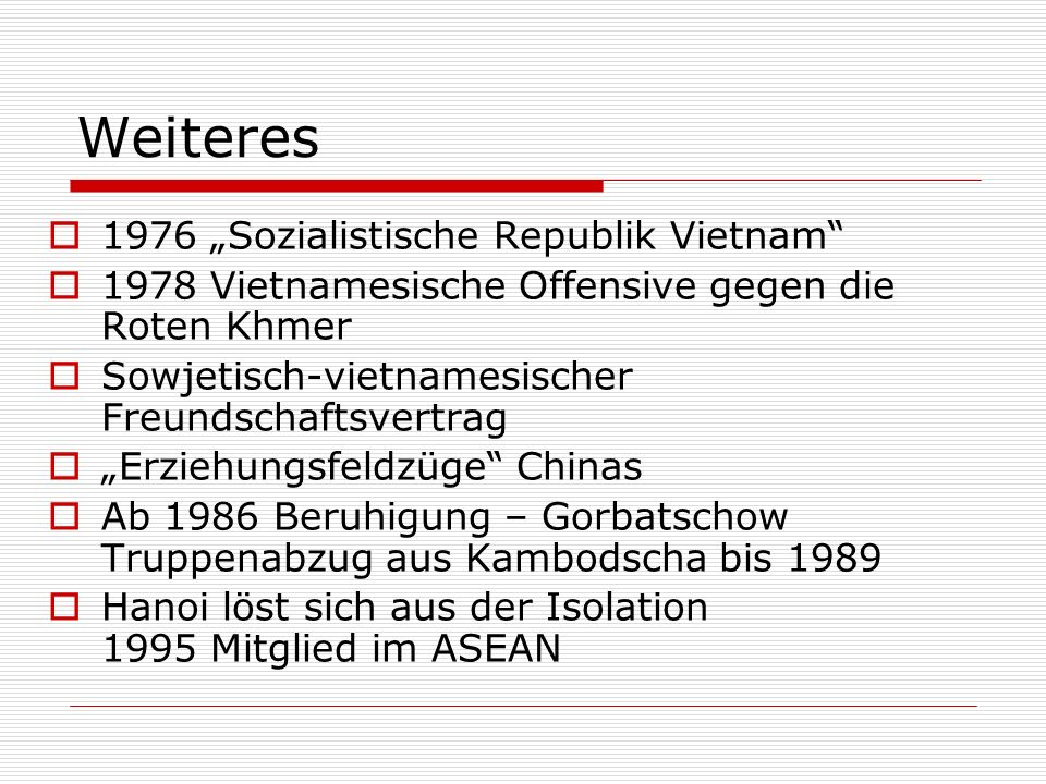 Weiteres 1976 Sozialistische Republik Vietnam 1978 Vietnamesische Offensive gegen die Roten Khmer Sowjetisch-vietnamesischer Freundschaftsvertrag Erzi