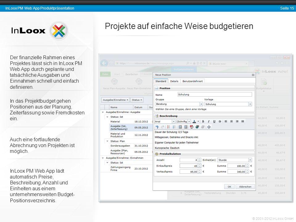 Seite 15 InLoox PM Web App Produktpräsentation © 2001-2012 InLoox GmbH Projekte auf einfache Weise budgetieren Der finanzielle Rahmen eines Projektes