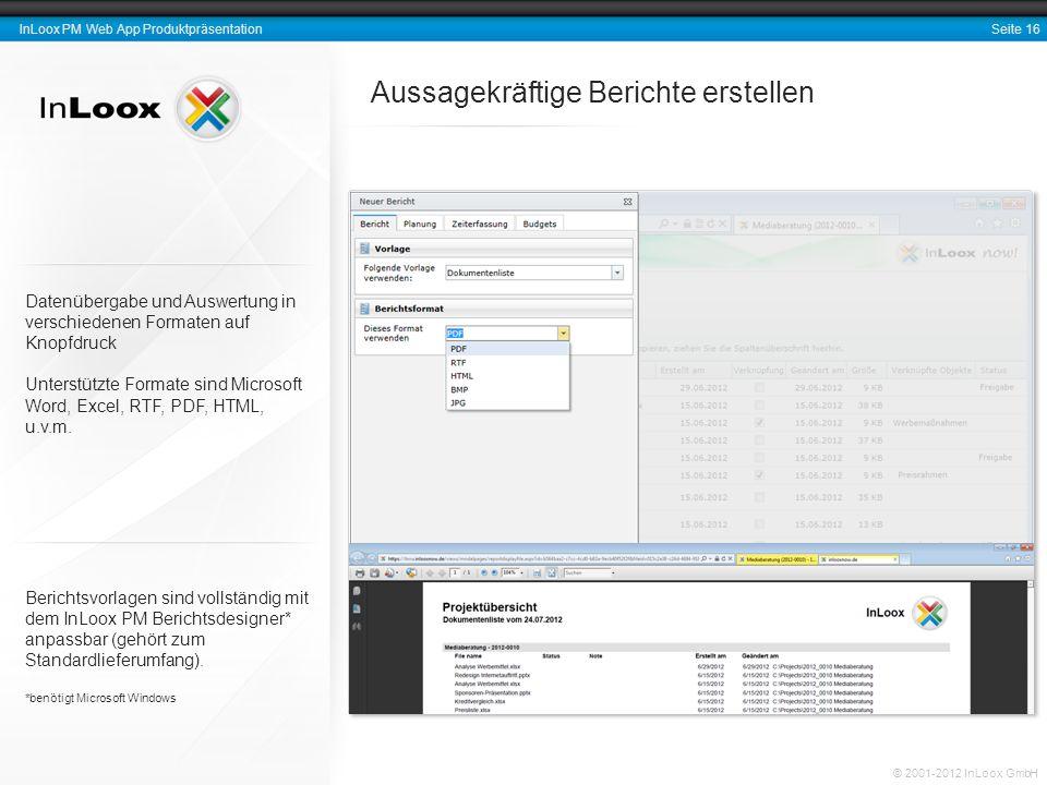 Seite 16 InLoox PM Web App Produktpräsentation © 2001-2012 InLoox GmbH Aussagekräftige Berichte erstellen Berichtsvorlagen sind vollständig mit dem In