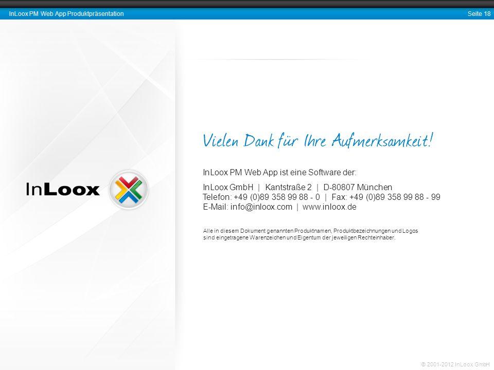 Seite 18 InLoox PM Web App Produktpräsentation © 2001-2012 InLoox GmbH Vielen Dank für Ihre Aufmerksamkeit! InLoox PM Web App ist eine Software der: I