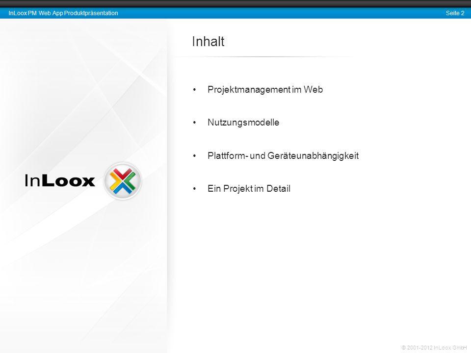Seite 2 InLoox PM Web App Produktpräsentation © 2001-2012 InLoox GmbH Projektmanagement im Web Nutzungsmodelle Plattform- und Geräteunabhängigkeit Ein