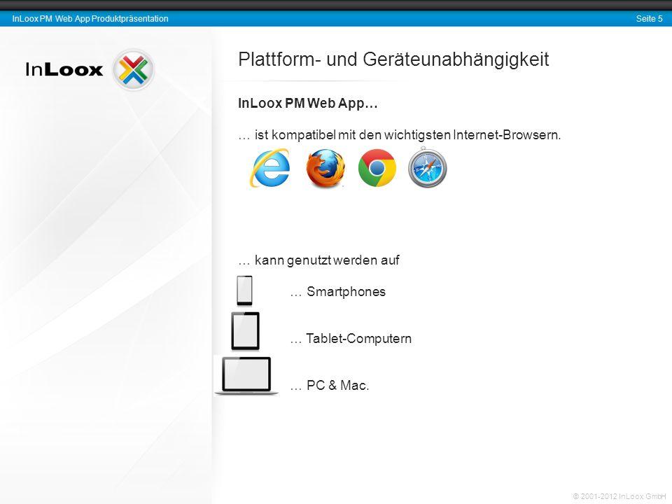 Seite 5 InLoox PM Web App Produktpräsentation © 2001-2012 InLoox GmbH Plattform- und Geräteunabhängigkeit InLoox PM Web App… … ist kompatibel mit den