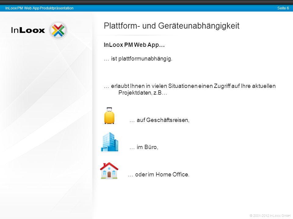 Seite 6 InLoox PM Web App Produktpräsentation © 2001-2012 InLoox GmbH Plattform- und Geräteunabhängigkeit InLoox PM Web App… … ist plattformunabhängig